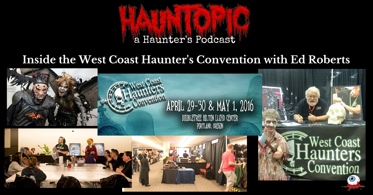 Inside the West Coast Haunters Convention & Nightmare Factory with Ed Roberts