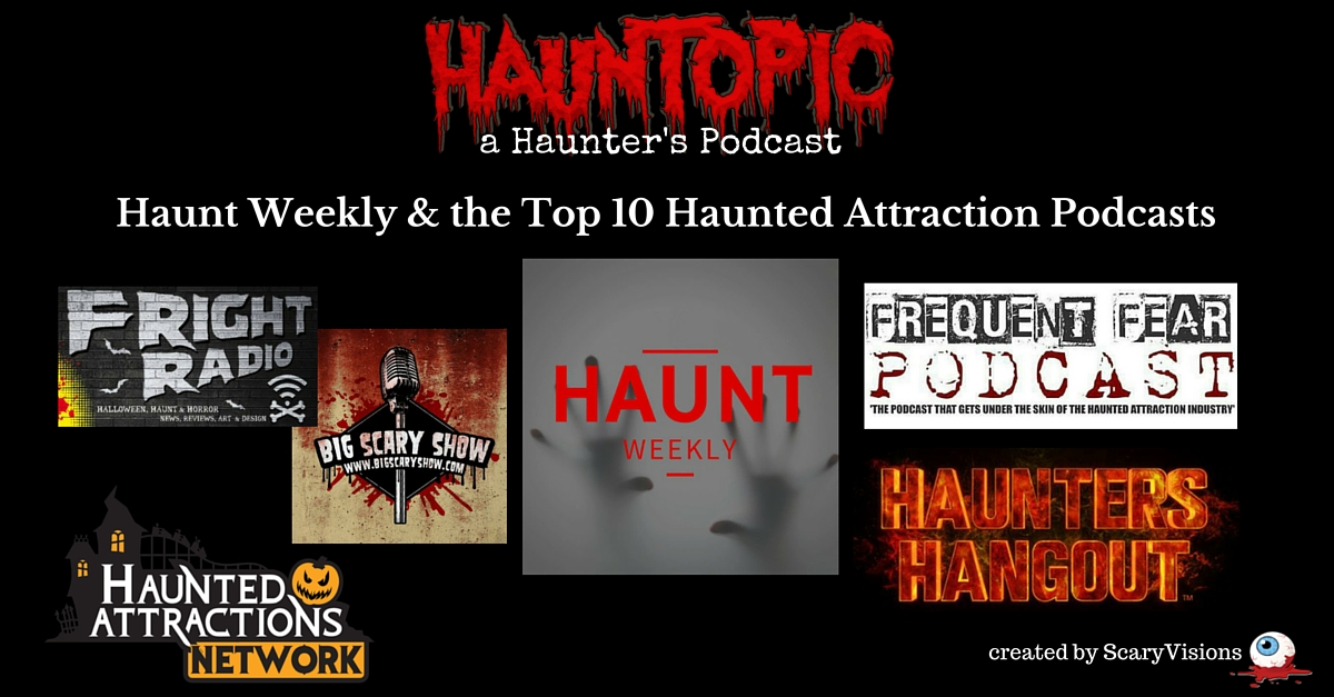 Haunt Weekly & Top 10 Haunted Attraction Podcasts for Haunters
