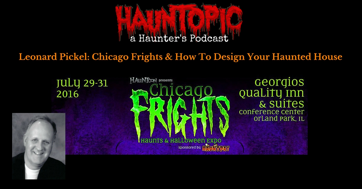Leonard Pickel: Chicago Frights, HAuNTcon, and Improving Your Haunted Attraction